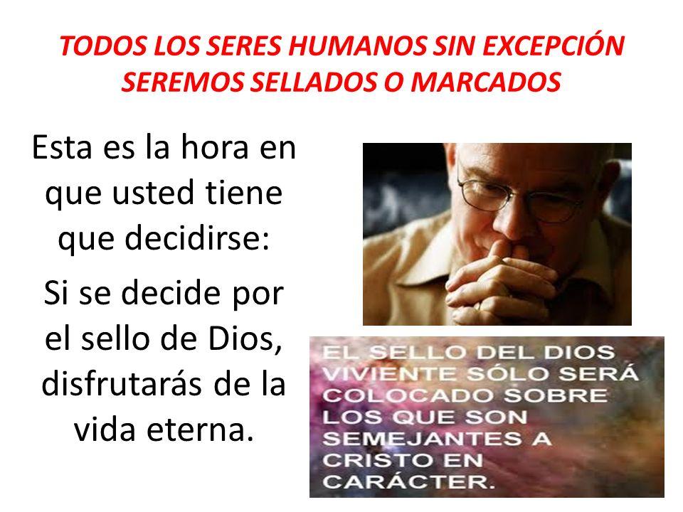 TODOS LOS SERES HUMANOS SIN EXCEPCIÓN SEREMOS SELLADOS O MARCADOS