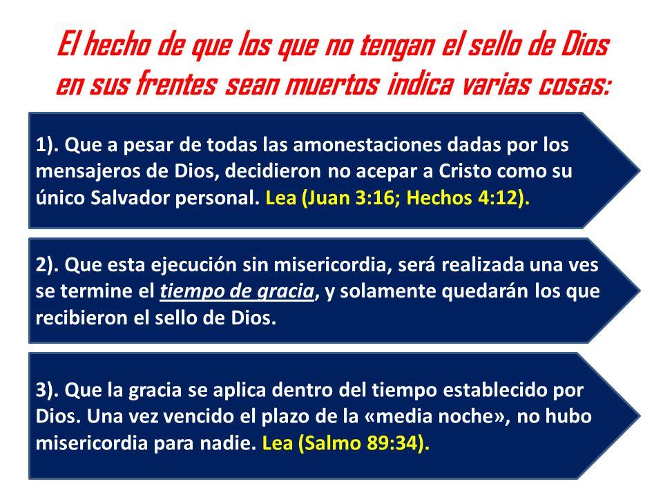 El hecho de que los que no tengan el sello de Dios en sus frentes sean muertos indica varias cosas: