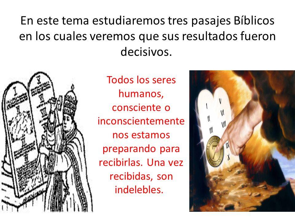 En este tema estudiaremos tres pasajes Bíblicos en los cuales veremos que sus resultados fueron decisivos.