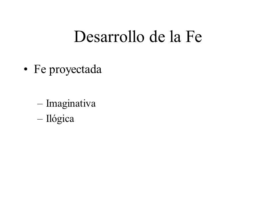 Desarrollo de la Fe Fe proyectada Imaginativa Ilógica