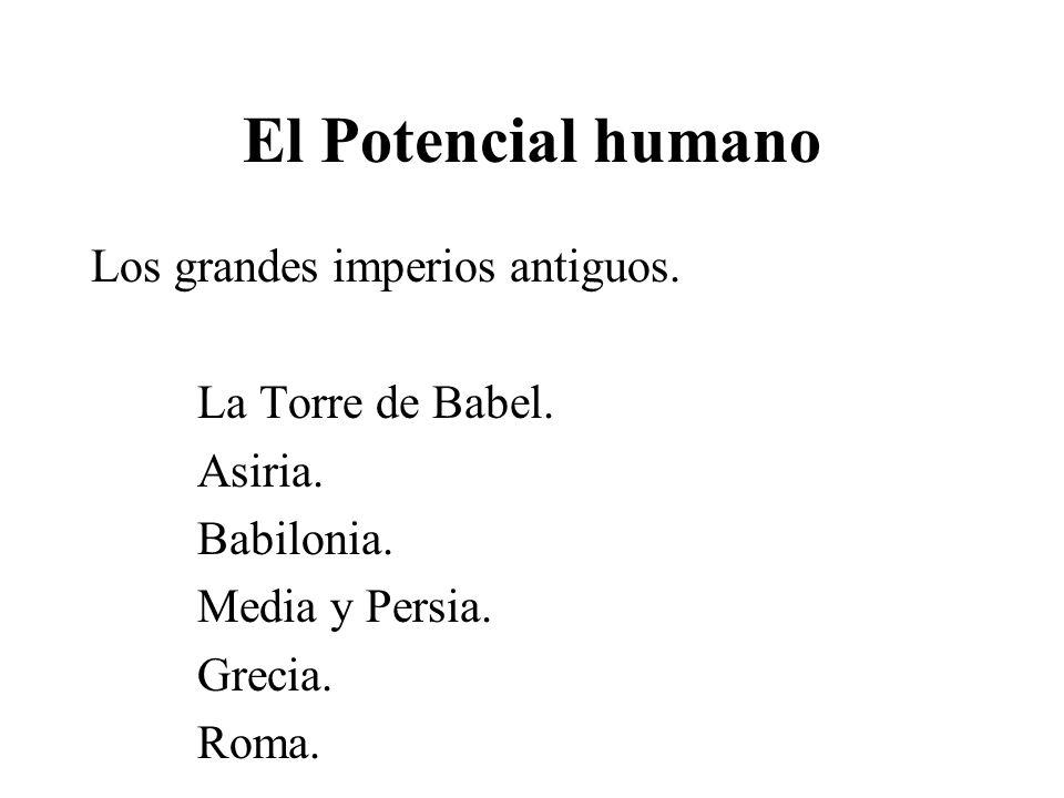 El Potencial humano Los grandes imperios antiguos. La Torre de Babel.