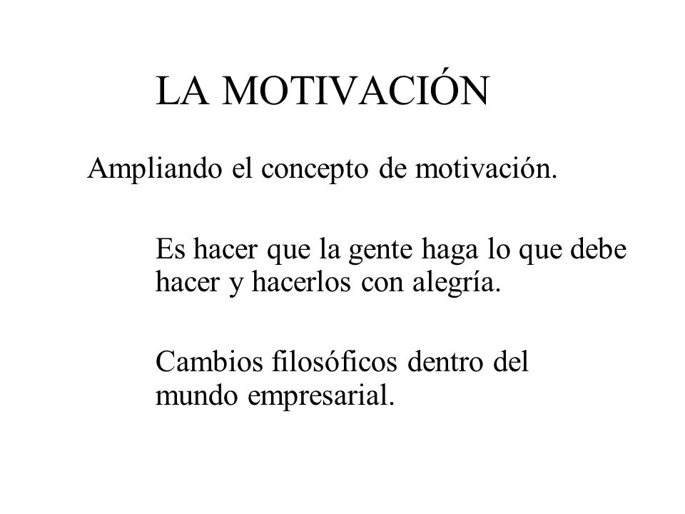 LA MOTIVACIÓN Ampliando el concepto de motivación.