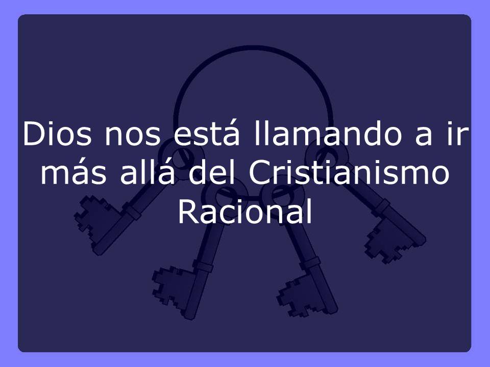 Dios nos está llamando a ir más allá del Cristianismo Racional