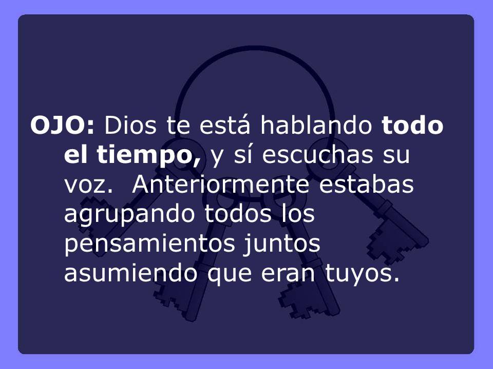 OJO: Dios te está hablando todo el tiempo, y sí escuchas su voz