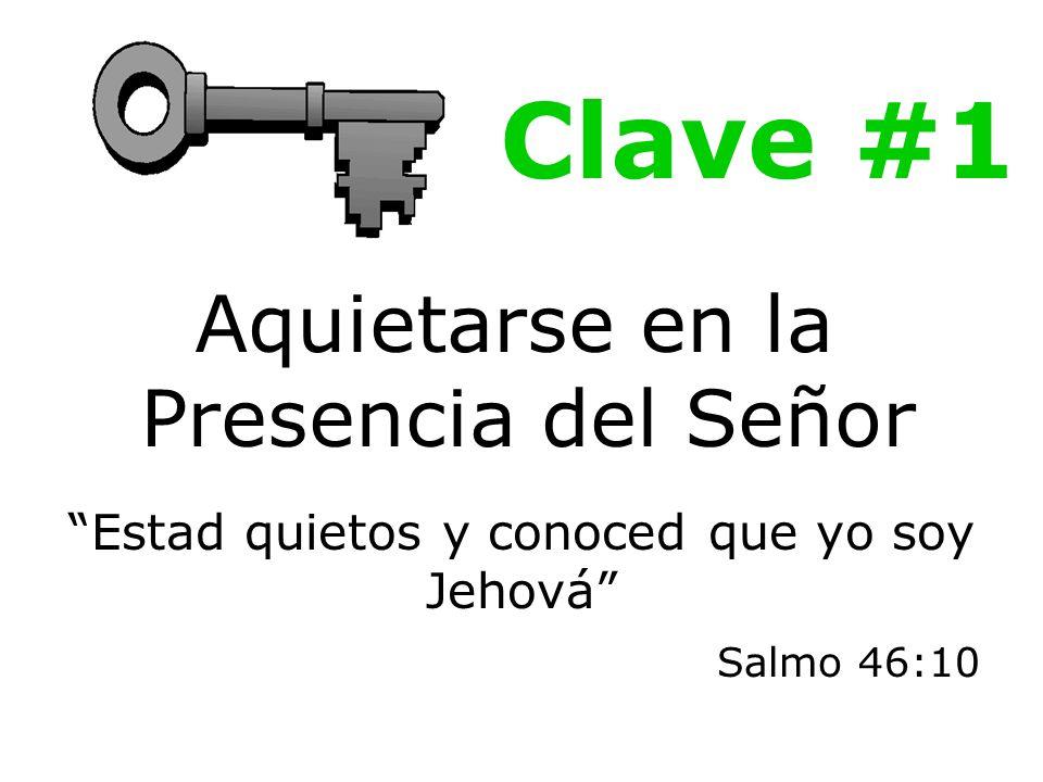 Clave #1 Aquietarse en la Presencia del Señor