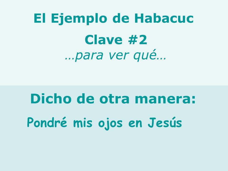 Dicho de otra manera: El Ejemplo de Habacuc Clave #2 …para ver qué…
