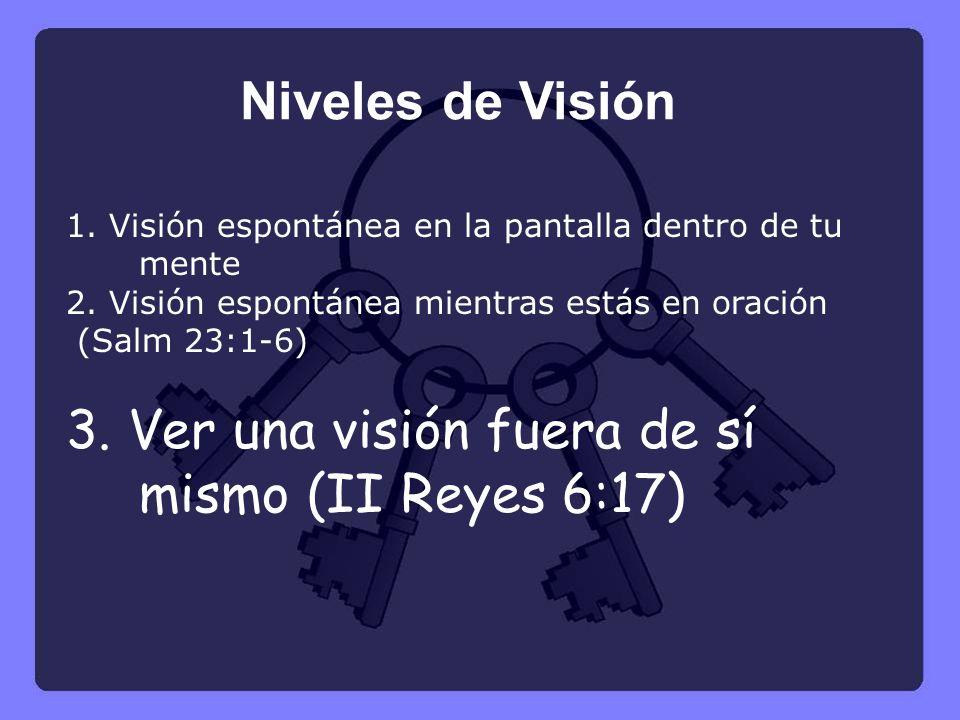 3. Ver una visión fuera de sí mismo (II Reyes 6:17)
