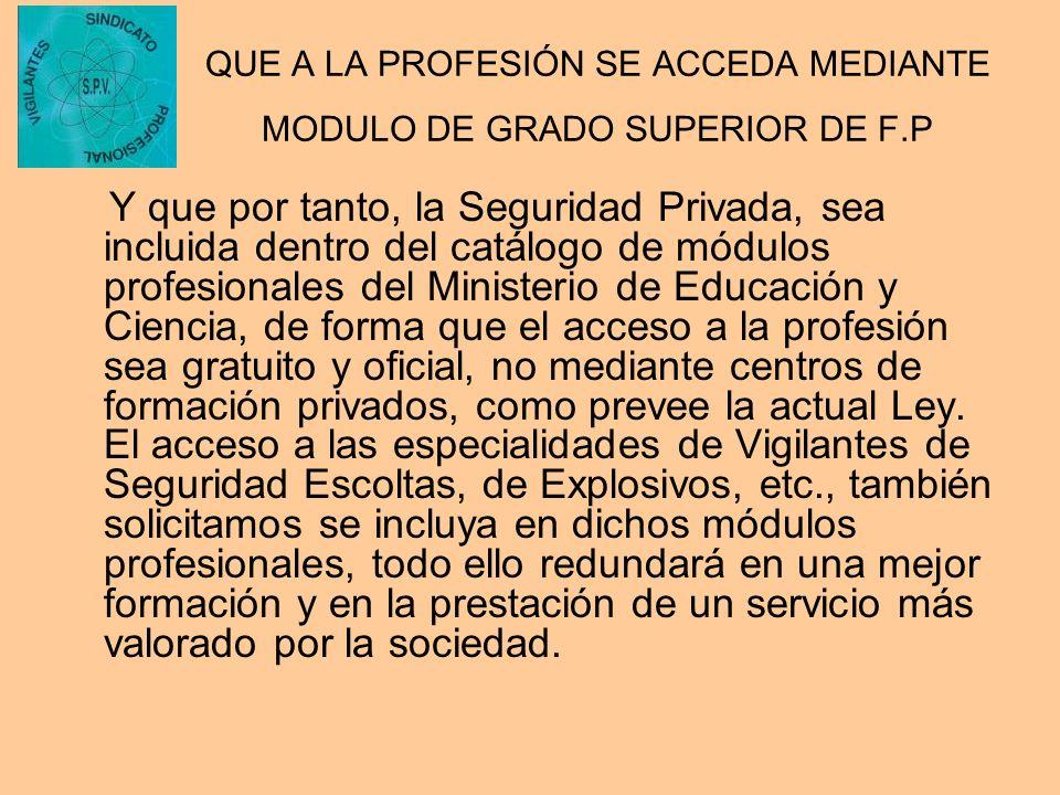 QUE A LA PROFESIÓN SE ACCEDA MEDIANTE MODULO DE GRADO SUPERIOR DE F.P