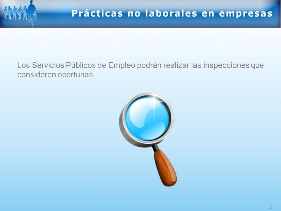 Los Servicios Públicos de Empleo podrán realizar las inspecciones que consideren oportunas.
