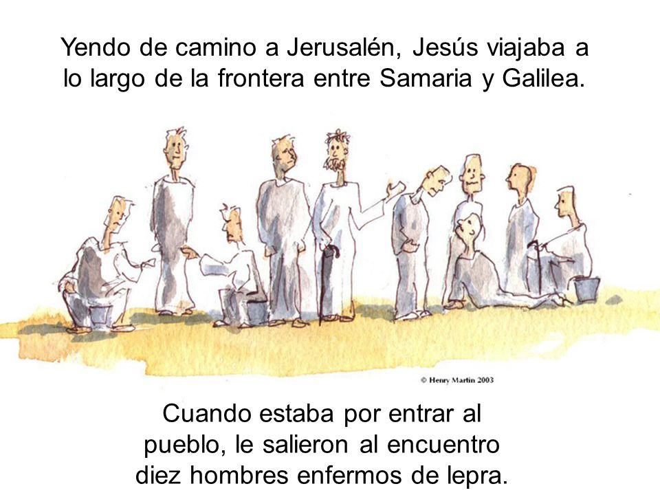 Yendo de camino a Jerusalén, Jesús viajaba a lo largo de la frontera entre Samaria y Galilea.