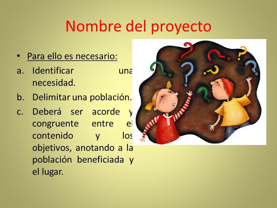 Nombre del proyecto Para ello es necesario: Identificar una necesidad.