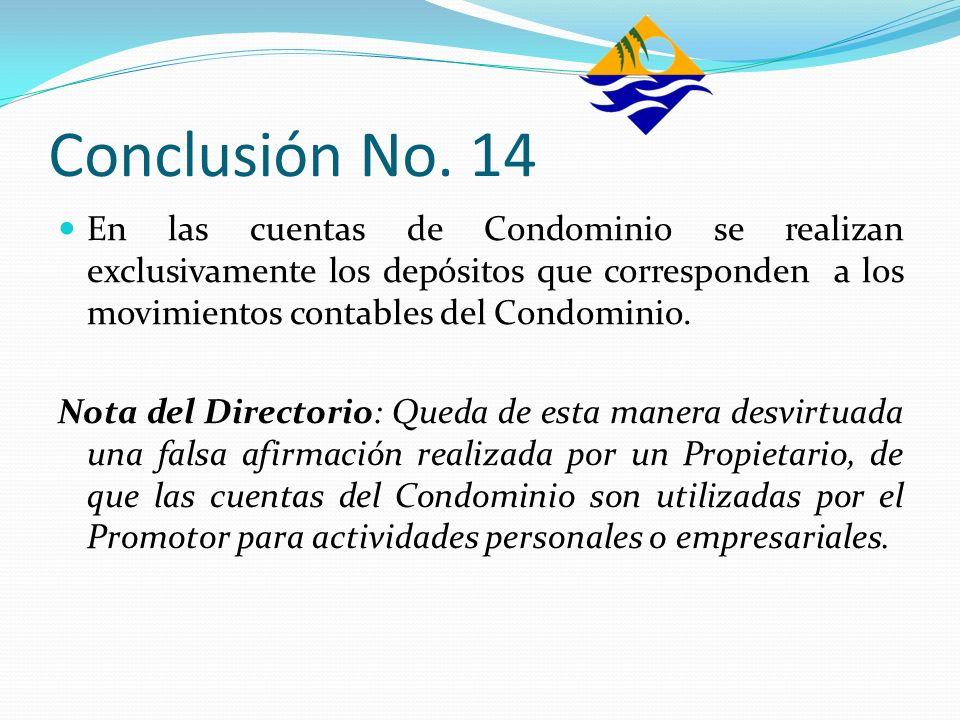 Conclusión No. 14En las cuentas de Condominio se realizan exclusivamente los depósitos que corresponden a los movimientos contables del Condominio.