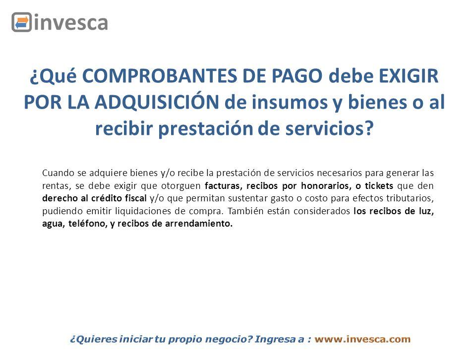 ¿Qué COMPROBANTES DE PAGO debe EXIGIR POR LA ADQUISICIÓN de insumos y bienes o al recibir prestación de servicios
