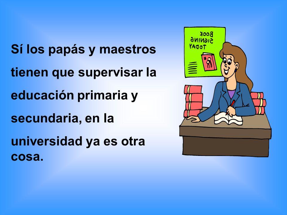 Sí los papás y maestrostienen que supervisar la.educación primaria y.