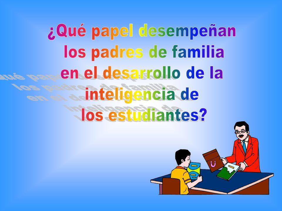¿Qué papel desempeñan los padres de familia en el desarrollo de la inteligencia de los estudiantes