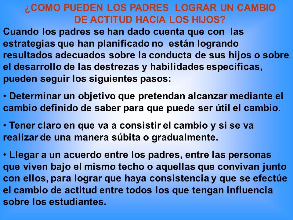 ¿COMO PUEDEN LOS PADRES LOGRAR UN CAMBIO DE ACTITUD HACIA LOS HIJOS