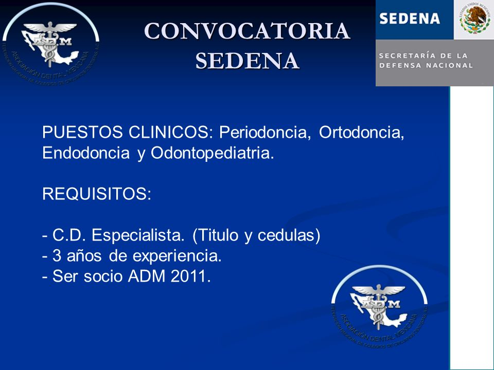 CONVOCATORIA SEDENA PUESTOS CLINICOS: Periodoncia, Ortodoncia, Endodoncia y Odontopediatria. REQUISITOS:
