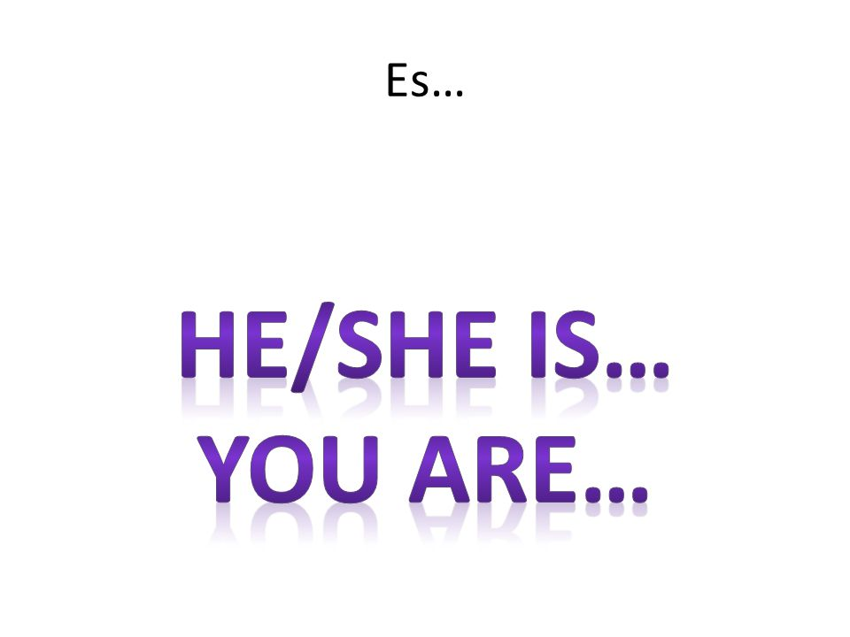 Es… He/She is… You are…