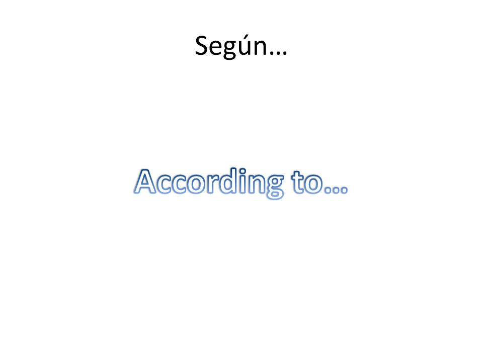 Según… According to…