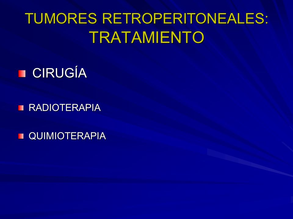 TUMORES RETROPERITONEALES: TRATAMIENTO