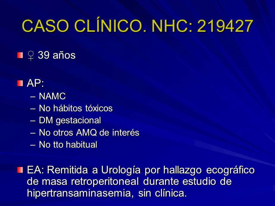 CASO CLÍNICO. NHC: 219427 ♀ 39 años AP: