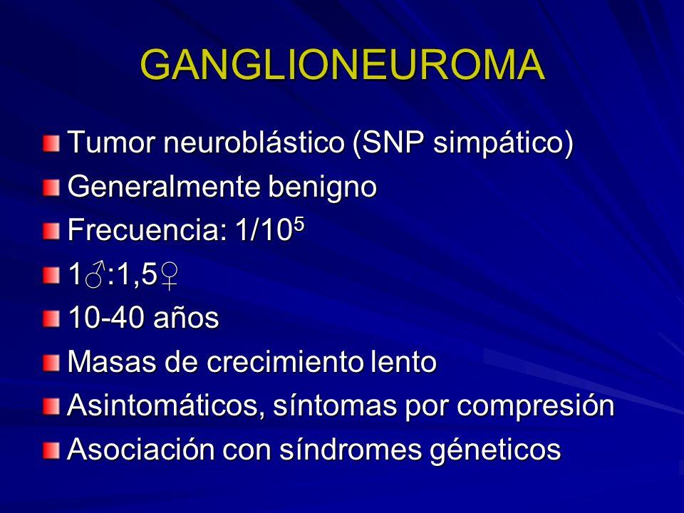 GANGLIONEUROMA Tumor neuroblástico (SNP simpático)