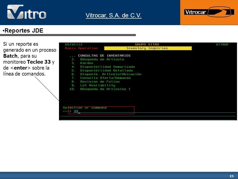 Reportes JDE Si un reporte es generado en un proceso Batch, para su monitoreo Teclee 33 y de <enter> sobre la línea de comandos.