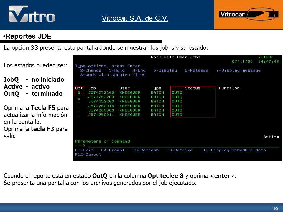 Reportes JDE La opción 33 presenta esta pantalla donde se muestran los job´s y su estado. Los estados pueden ser: