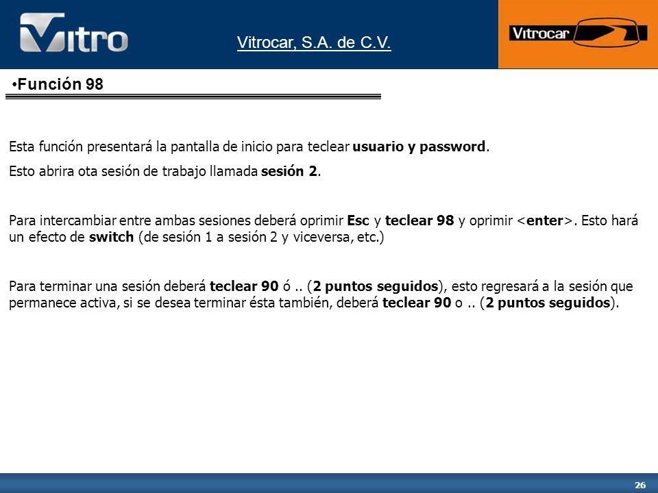 Función 98Esta función presentará la pantalla de inicio para teclear usuario y password. Esto abrira ota sesión de trabajo llamada sesión 2.
