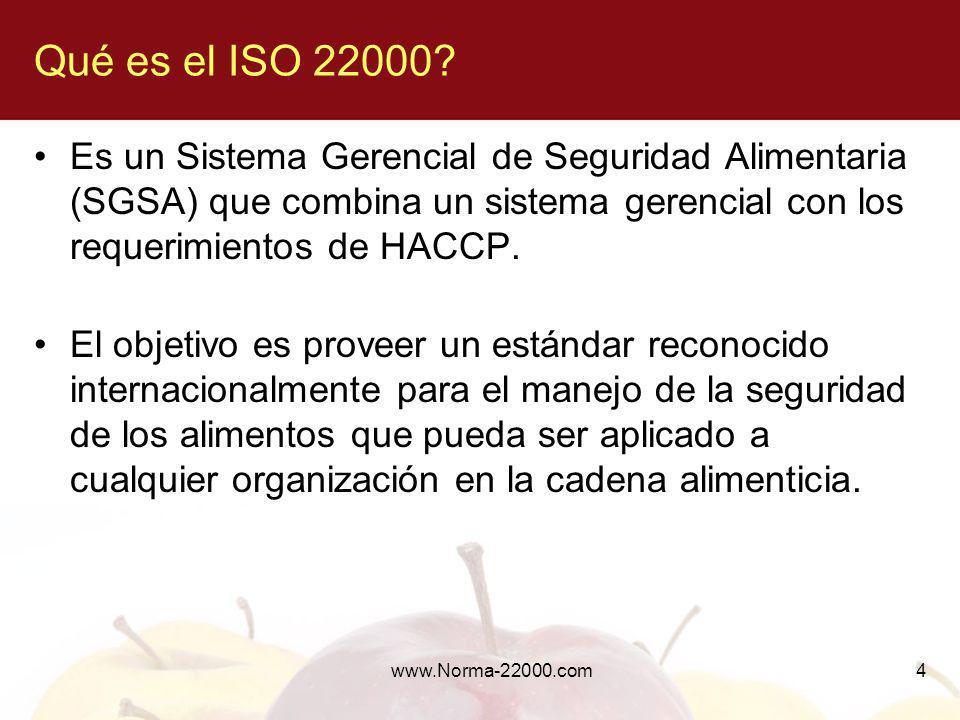 Qué es el ISO 22000 Es un Sistema Gerencial de Seguridad Alimentaria (SGSA) que combina un sistema gerencial con los requerimientos de HACCP.