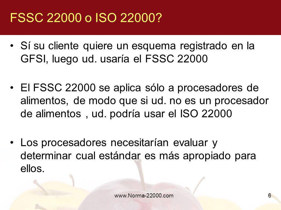 FSSC 22000 o ISO 22000 Sí su cliente quiere un esquema registrado en la GFSI, luego ud. usaría el FSSC 22000.