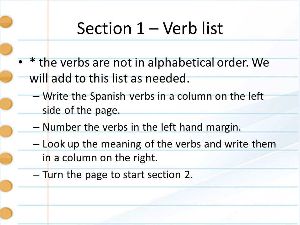 Section 1 – Verb list* the verbs are not in alphabetical order. We will add to this list as needed.