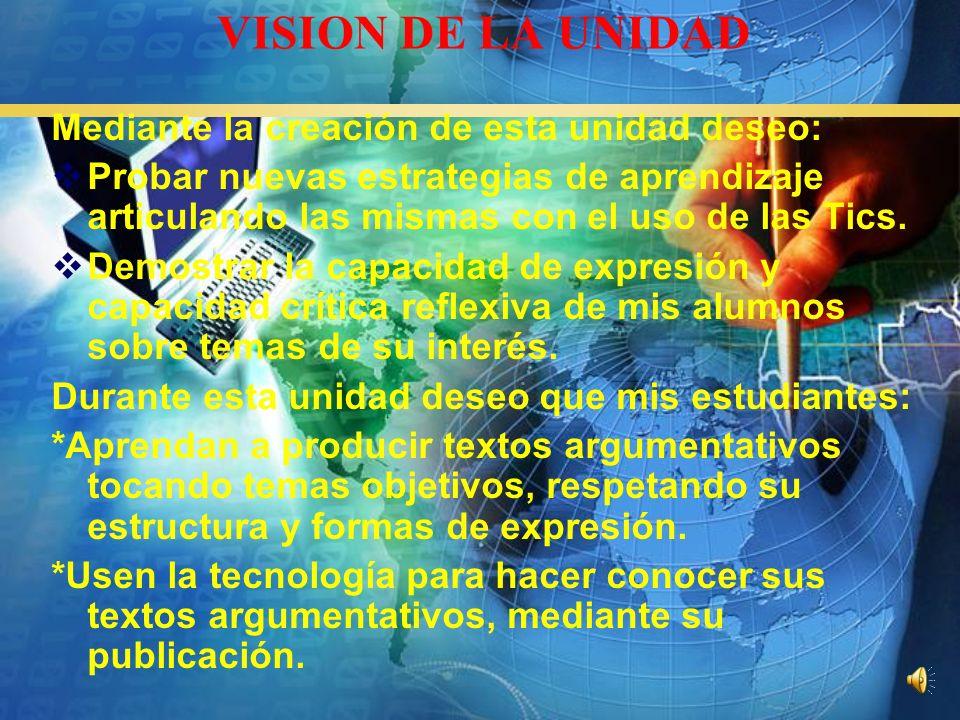 VISION DE LA UNIDAD Mediante la creación de esta unidad deseo: