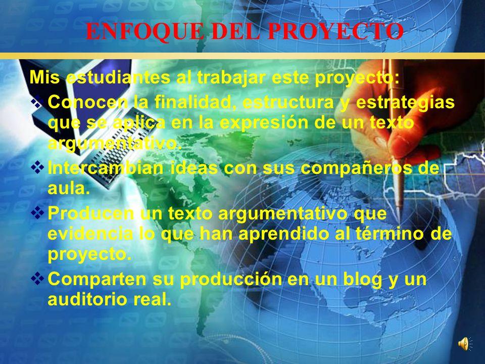 ENFOQUE DEL PROYECTO Mis estudiantes al trabajar este proyecto: