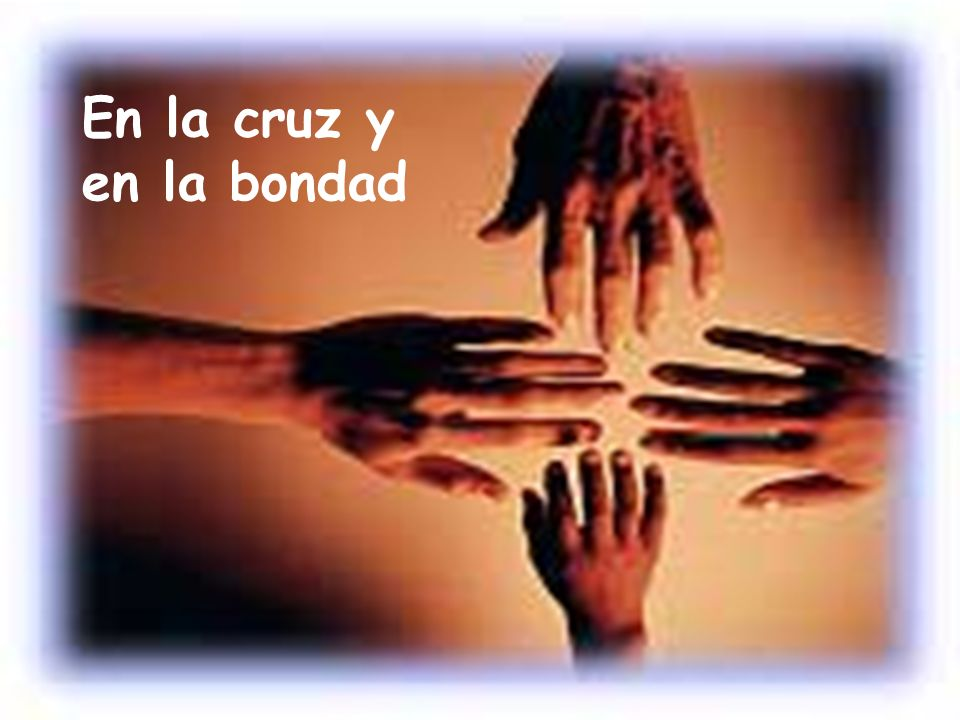 En la cruz y en la bondad En la cruz y en la bondad