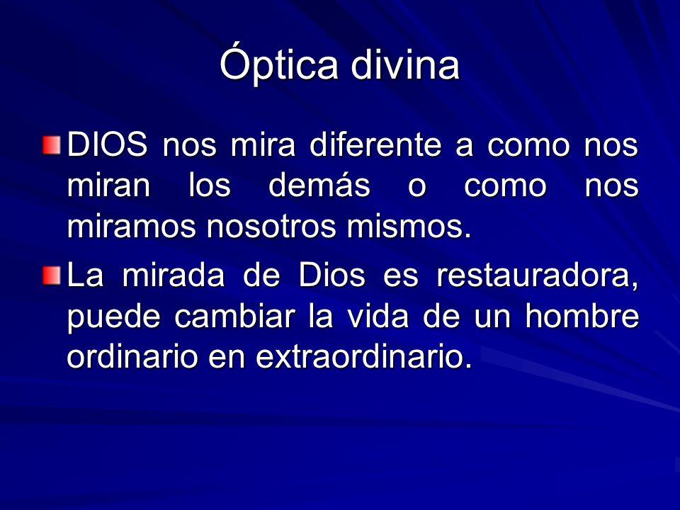 Óptica divina DIOS nos mira diferente a como nos miran los demás o como nos miramos nosotros mismos.