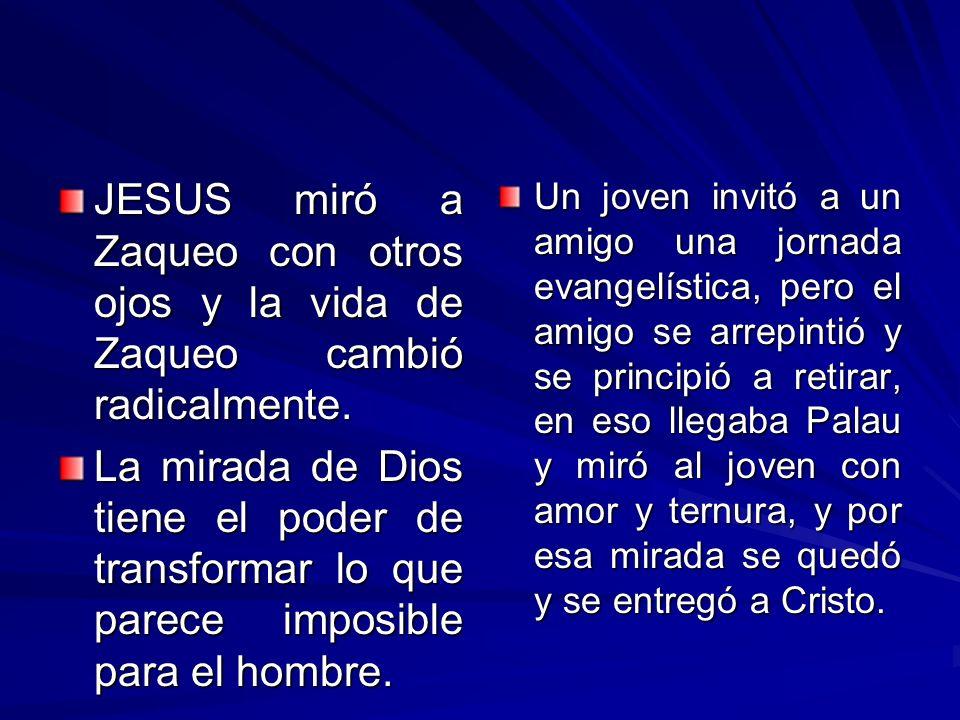 JESUS miró a Zaqueo con otros ojos y la vida de Zaqueo cambió radicalmente.