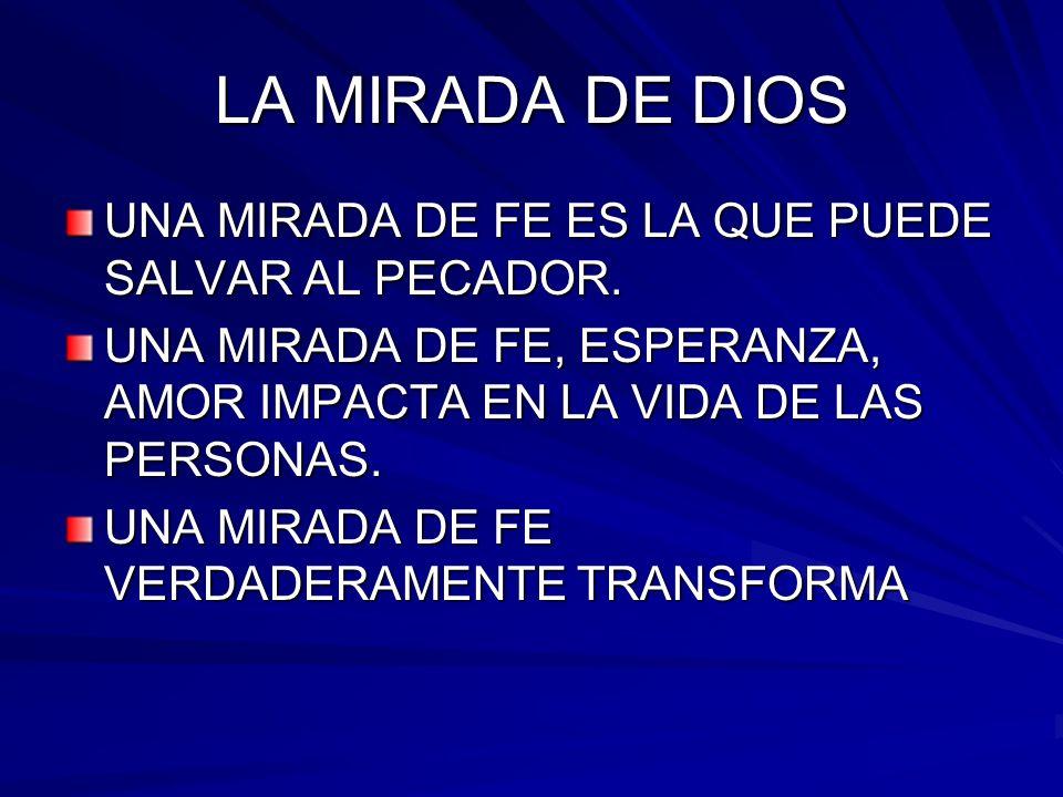 LA MIRADA DE DIOS UNA MIRADA DE FE ES LA QUE PUEDE SALVAR AL PECADOR.