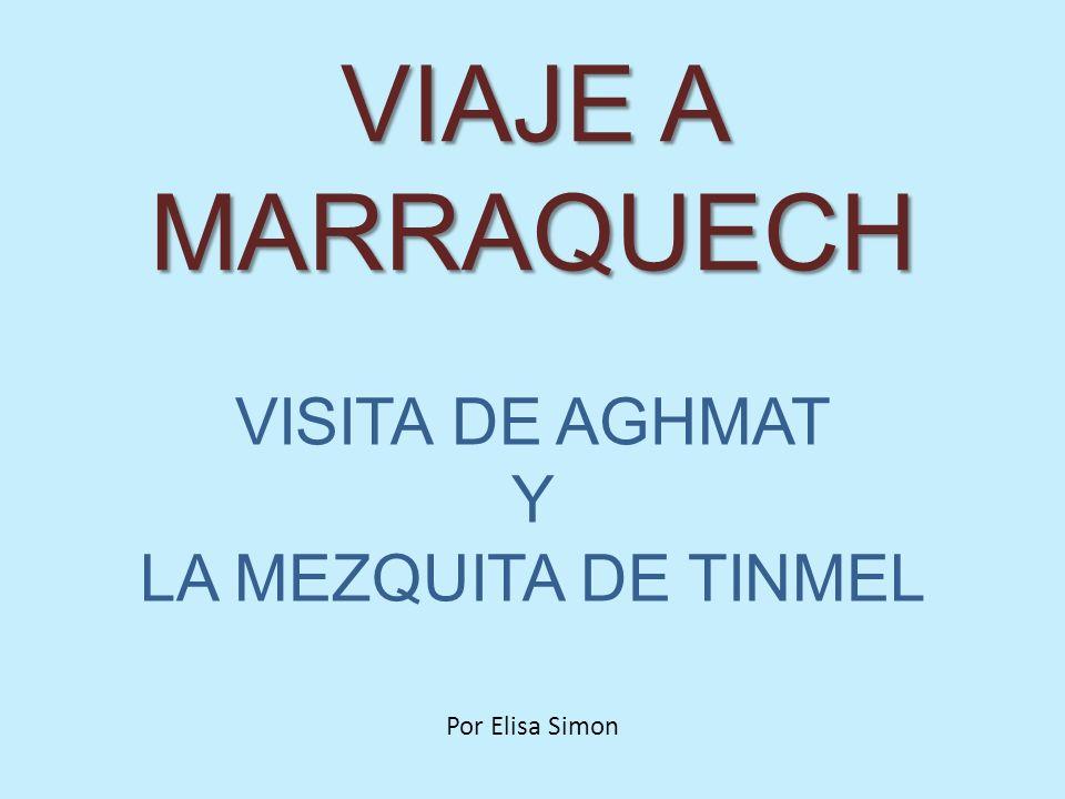 VISITA DE AGHMAT Y LA MEZQUITA DE TINMEL Por Elisa Simon