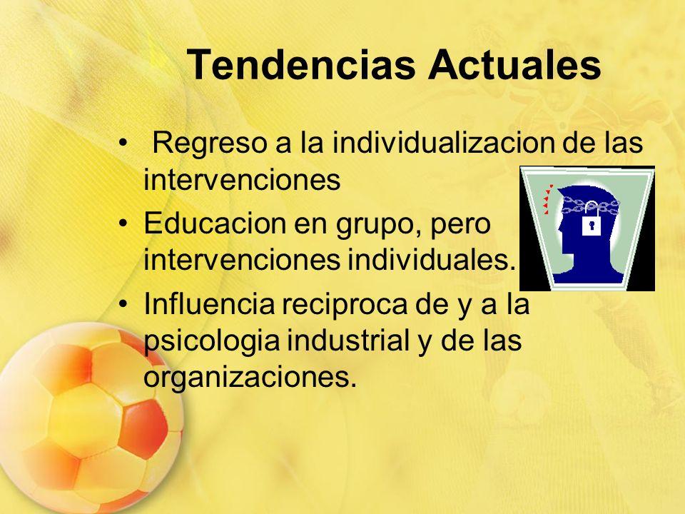 Tendencias Actuales Regreso a la individualizacion de las intervenciones. Educacion en grupo, pero intervenciones individuales.