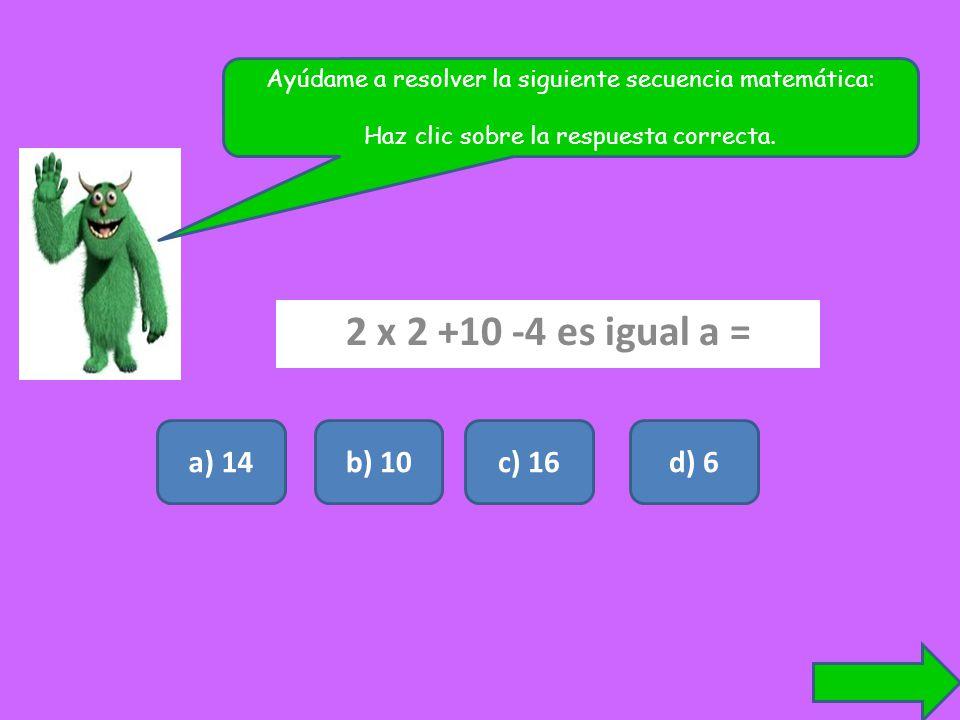 2 x 2 +10 -4 es igual a = a) 14 b) 10 c) 16 d) 6
