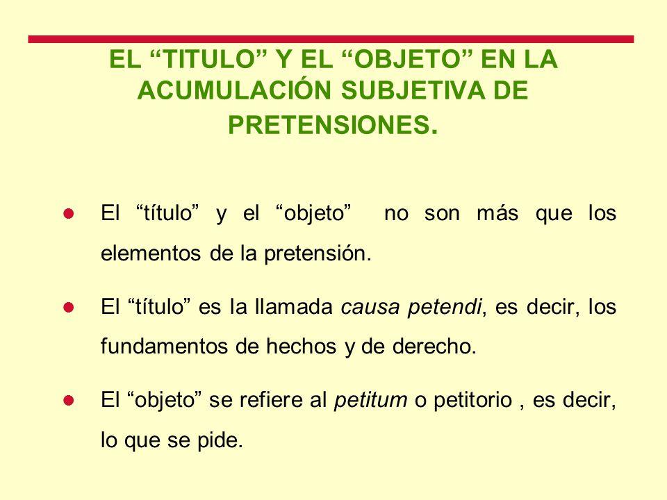 EL TITULO Y EL OBJETO EN LA ACUMULACIÓN SUBJETIVA DE PRETENSIONES.