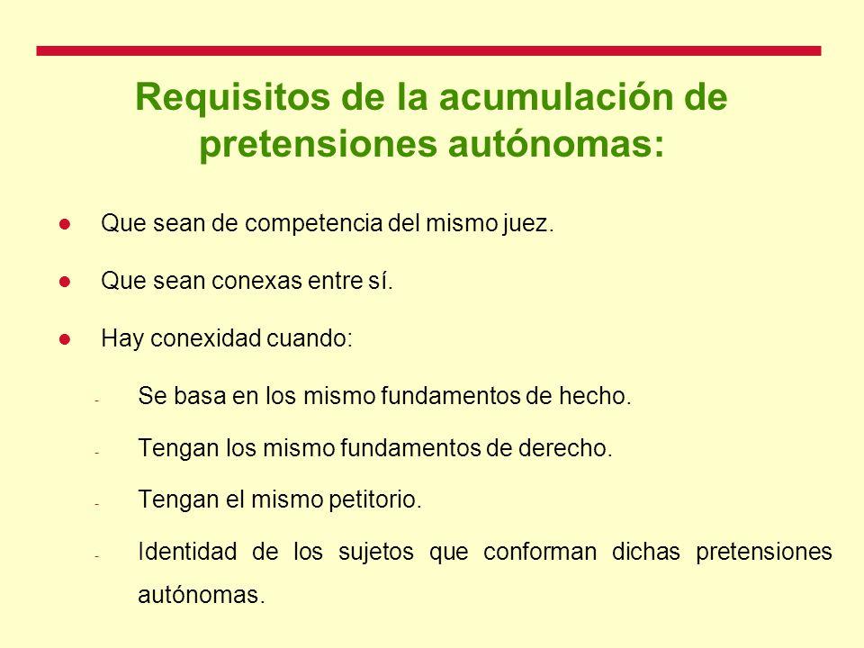 Requisitos de la acumulación de pretensiones autónomas: