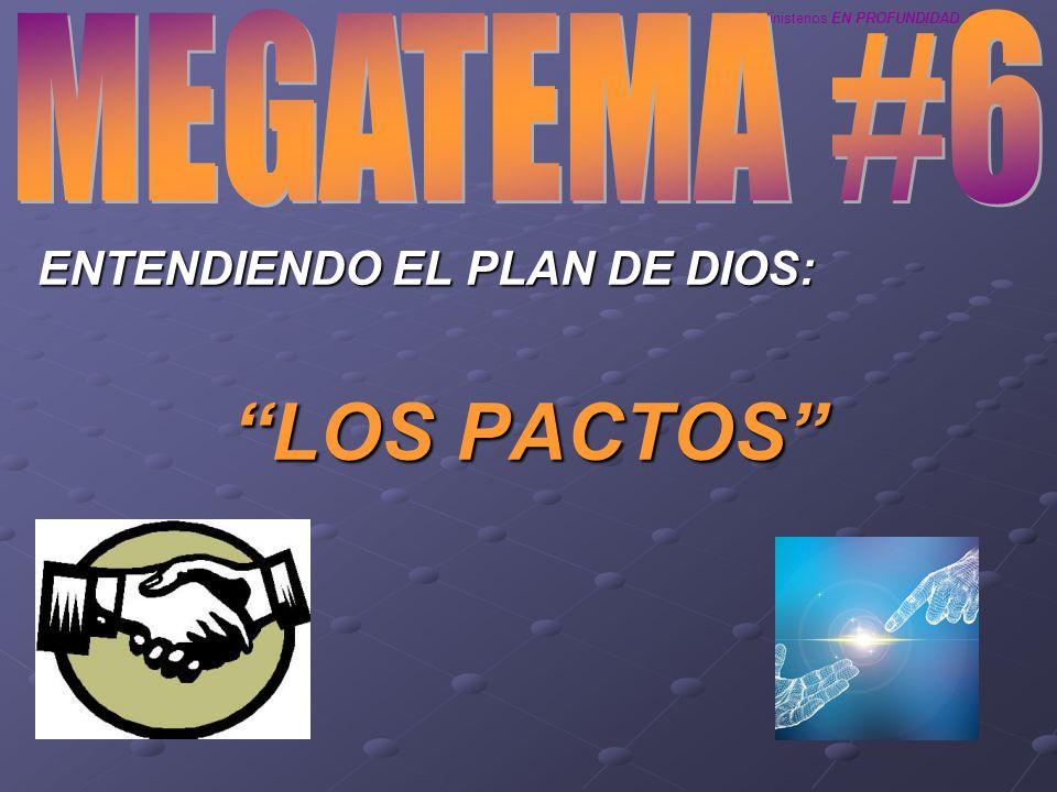 MEGATEMA #6 ENTENDIENDO EL PLAN DE DIOS: LOS PACTOS