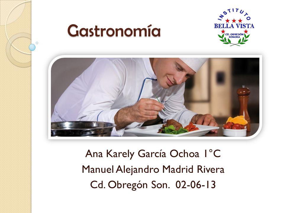 Gastronomía Ana Karely García Ochoa 1°C Manuel Alejandro Madrid Rivera