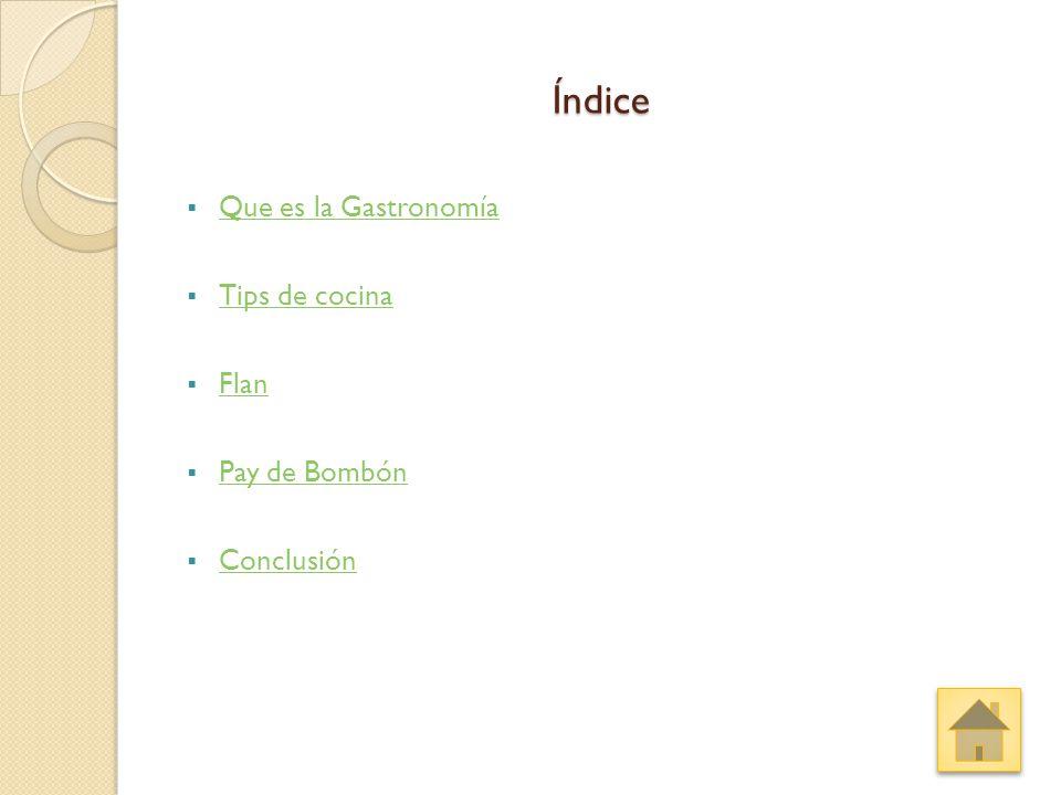 Índice Que es la Gastronomía Tips de cocina Flan Pay de Bombón
