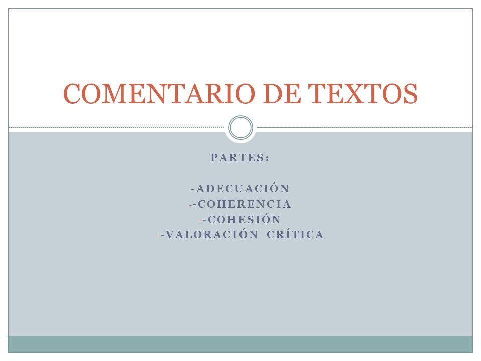 Partes: -Adecuación -coherencia -cohesión -valoración crítica
