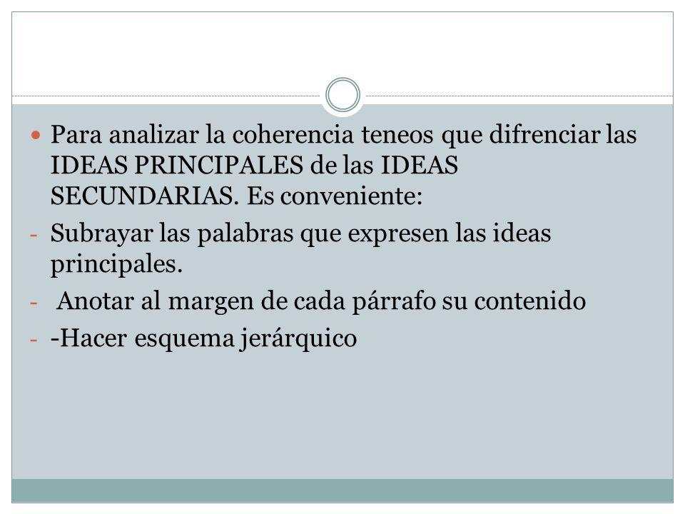 Para analizar la coherencia teneos que difrenciar las IDEAS PRINCIPALES de las IDEAS SECUNDARIAS. Es conveniente: