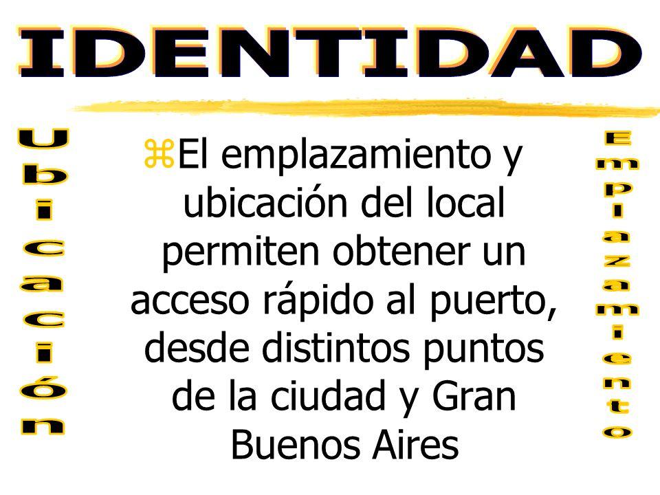 IDENTIDAD El emplazamiento y ubicación del local permiten obtener un acceso rápido al puerto, desde distintos puntos de la ciudad y Gran Buenos Aires.