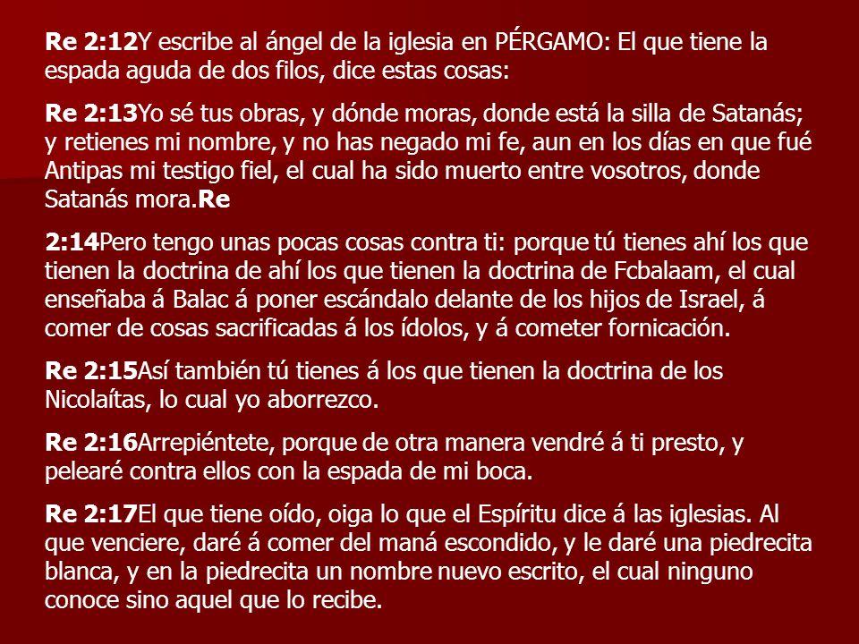 Re 2:12Y escribe al ángel de la iglesia en PÉRGAMO: El que tiene la espada aguda de dos filos, dice estas cosas: